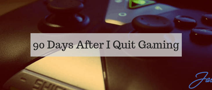90 Days After I Quit Gaming