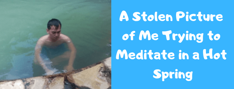 A Stolen Picture of Me Trying to Meditate in a Hot Spring