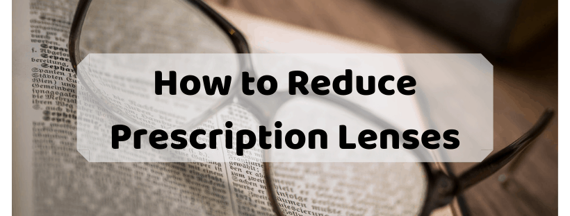 How to Reduce Prescription Lenses