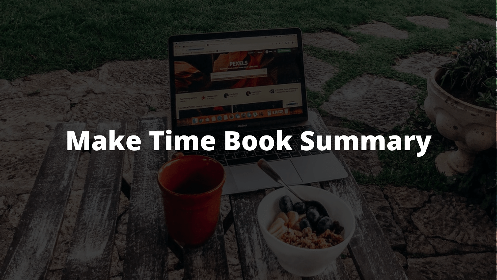 Make Time Book Summary